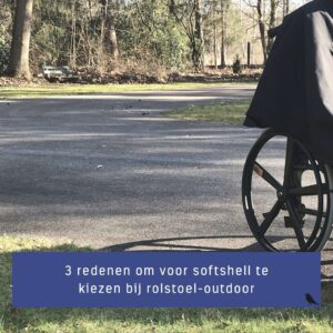 uitgelichte webfoto blog 3 redenen om voor softshell te kiezen bij rolstoel-outdoor